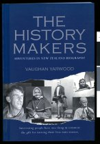 Image of The history makers : adventures in New Zealand biography - Yarwood, Vaughan