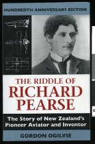 Image of The riddle of Richard Pearse: the story of New Zealand's pioneer aviator and inventor - Ogilvie, Gordon, 1934-