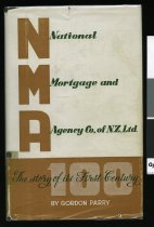 Image of N.M.A. : the National Mortgage and Agency Company of New Zealand Ltd., 1864-1964 ;  the story of the first 100 years - Parry, Gordon