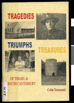 Image of Tragedies, triumphs, treasures of Timaru & South Canterbury - Townsend, Colin, 1941-
