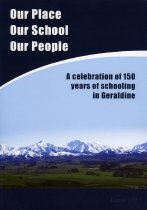 Image of Our place, our school, our people : a celebration of 150 years of schooling in Geraldine -