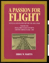 Image of A passion for flight, New Zealand aviation before the Great War : first flight attempts and the aeronauts 1868-1909  - Martyn, Errol W