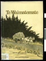 Image of Te Waimatemate : history of Waimate County and Borough - Greenwood, William, 1910-1985.