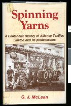 Image of Spinning yarns : a centennial history of Alliance Textiles Ltd. and its predecessors, 1881-1981   - McLean, Gavin