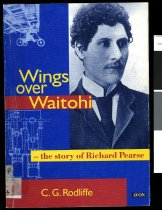 Image of Wings over Waitohi : the story of Richard Pearse - Rodliffe, C. Geoffrey