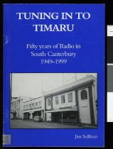 Image of Tuning in to Timaru : fifty years of radio in South Canterbury, 1949-1999 - Sullivan, Jim, 1946-