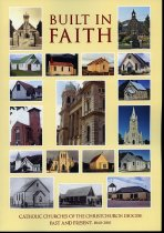 Image of Built in faith : Catholic churches of the Christchurch Diocese past and present, 1840-2010 - Hanrahan, Michael (ed.)