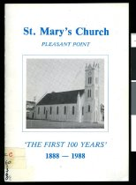 "St. Mary's Church, Pleasant Point : ""the first 100 years"" 1888-1988."