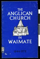 Image of The Anglican Church in Waimate 1844-1974 : an account of the festivities held by  St Augustine's Parish to celebrate one hundred years of worship in the Church    - Kenyon, Lloyd D