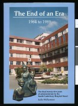 Image of The end of an era, 1964-1989 : a history of the final twenty-five years administration of Timaru Hospital by the South Canterbury Hospital Board  - Williamson, Eulla, 1918-