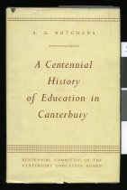 Image of Centennial history of education in Canterbury - Butchers, A G