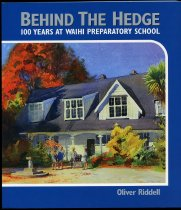 Image of Behind the hedge : 100 years at Waihi Preparatory School - Riddell, Oliver