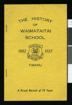 Image of The history of Waimataitai School Timaru 1882 -1957 :  a proud record of 75 Years -