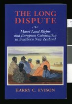 Image of The long dispute : Maori land rights and European colonisation in southern New Zealand  - Evison, Harry