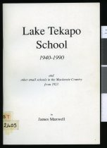Image of Lake Tekapo School  1940-1990 : and other small schools in the MacKenzie Country from 1923 - Maxwell, James