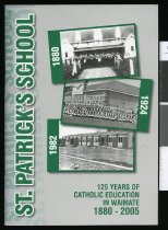 Image of 125 years of Catholic education in Waimate 1880-2005 : a history of St. Patrick's School - Foley, John A