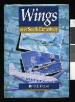 Image of Wings over South Canterbury : a record of aviation - Drake, D. E. (Douglas Edward), 1927-