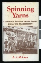 Image of Spinning yarns : a centennial history of Alliance Textiles Ltd and its predecessors, 1881-1981  - McLean, Gavin