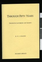 Image of Through fifty years : the early decades of the South Canterbury Art Society - Collins, Roger D J, 1938-