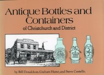 Image of Antique Bottles and Containers of Christchurch and Districts - Bill Donaldson, Graham Hume, Steve Costello