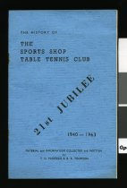 Image of The history of ... the Sports Shop Table Tennis Club : 21st jubilee 1940-1963 - McKenzie, T D