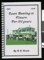 Image of Lawn bowling in Timaru for 120 years : a brief history of the Timaru Bowling Club, the sport's founding body in South Canterbury in 1886  - Drake, D. E. (Douglas Edward), 1927-