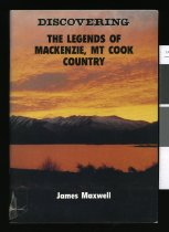 Image of Discovering the legends of the Mackenzie, Mount Cook country - Maxwell, James, 1918-