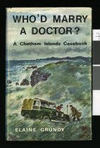 Image of Who'd marry a doctor? : A Chatham Islands casebook - Grundy, Elaine