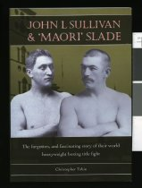 Image of John L Sullivan & 'Maori' Slade : the forgotten, and fascinating story of their world heavyweight boxing title fight - Tobin, Christopher