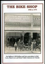 Image of The bike shop 1906 to 1979 : Jim Spillane & Bill Spillane and later generations in their cycle, motorcycle and motorvehicle businesses in Temuka - Spillane, Des