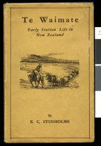 Image of Te Waimate : early station life in New Zealand - Studholme, Edgar Channon, 1866-1949