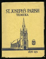 Image of St.Joseph's Parish, Temuka, South Canterbury, 1876-1951 : being an account of seventy-five years' development of the parish  - Cahill, Patrick Power, 1903-1978.