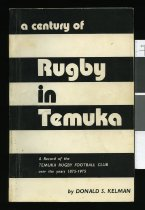 Image of A century of rugby in Temuka : a record of the Temuka Rugby Football Club in the last 100 years - Kelman, Donald S