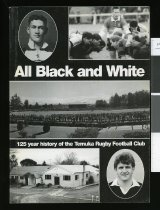 Image of All black and white : 125 year history of the Temuka rugby football club -