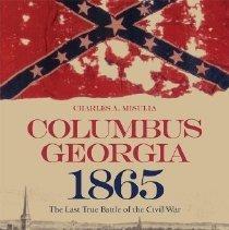 Image of Columbus, Georgia, 1865: The Last True Battle of the Civil War - Georgia003.001