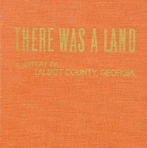 Image of There Was a Land: A History of Talbot County, GA. And Its People - Georgia010.001