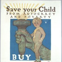 """Image of """"Save your Child from Autocracy and Poverty"""" war savings poster; c.1917."""