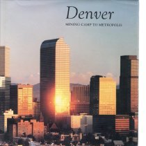 Image of Denver : mining camp to metropolis. - Leonard, Stephen J., 1941-