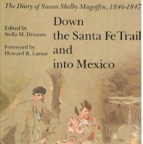 Image of Down the Santa Fe Trail and into Mexico : the diary of Susan Shelby Magoffin, 1846-1847. - Magoffin, Susan Shelby, 1827-1855.