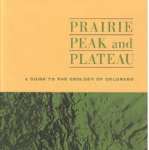 Image of Prairie, peak, and plateau : a guide to the geology of Colorado. - Chronic, John.