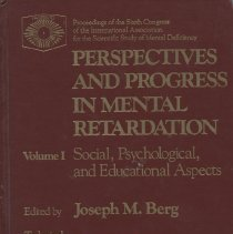 """Image of RC569.9 .I57 1982 v1 - Book / Report: """"Perspectives and Progress in Mental Retardation Vol. I: Social, Psychological, and Educational Aspects""""  Edited by Joseph M. Berg, Technical Editor Jean M. deJong. Published by University Park Press: Baltimore."""