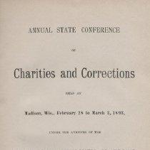 """Image of HV88 .W6 1894 - Report, bound: """"Annual State Conference of Charities and Corrections held at Madison, Wis., February 28 to March 3, 1893 under the auspices of the   Wisconsin State Board of Control of Charitable, Reformatory and Penal Institutions."""" Ida M. Herfurth, stenographic reporter.  Madison, Wis.: Democrat Printing Company, State Printer. Bound in BLACK."""