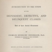 "Image of HV33.H45 1908 - Book: ""Introduction to the Study of the Dependent, Defective, Delinquent Classes and if their Social Treatment"" by Charles Richmond Henderson, second edition published by D. C. Heath & Co., Boston.  Earlier copyrights: 1893 and 1901"