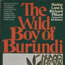 "Image of RJ506.A9 L36 1978 - ""The Wild Boy of Burundi"". ""Feral child"" story, autism. By Harlan Lane & Richard Pillard with a Foreward by B. F. Skinner