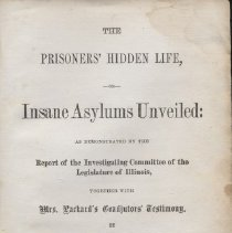 """Image of RC608 .P4 1868 - Book: """"Mrs. Packard's Prison Life The Prisoner's Hidden Life or Asylums Unveiled"""" by Mrs. E. P. W. Packard, published by A. B. Case, Printer: Chicago.  An account of life and abuse at   insane asylums for women."""