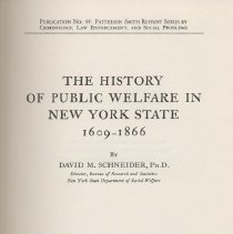 "Image of HV98.N7 S3 1969 - Book: ""The History of Public Welfare in New York State 1609-1866"" by David M. Schneider, PH.D, published by Peterson Smith: Montclair: N. J.  Copyright in 1938; this is a reprint."