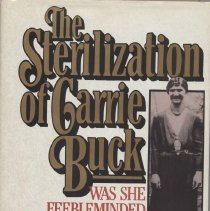 """Image of KF224.B83 S65 1989 - Book: """"The Sterilization of Carrie Buck"""" by J. David Smith and K. Ray Nelson, published by New Horizon Press: New Jersey.  Carrie Buck was the first victim of the Virginia compulsory sterilization law of 1927 to challenge the constitutionality in the Supreme Court"""