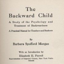 """Image of LC4661 .M6 - Book: """"The Backward Child"""" by Barbara Spofford Morgan"""", published by G. P. Putnam's Sons: New York.  A Study of the Psychology and Treatment of Backwardness."""