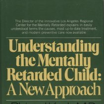 """Image of RJ506.M4 K57 1975 - Book: """"Understanding the Mentally Retarded Child: A New Approach"""" by Richard and Jean Koch,The Director of the innovative Los Angeles Regional Center for the Mentally Retarded, explains in easily understood terms the causes, most up-to-date treatment, and modern preventive care now available. published by Random House: New York.  MR information and treatments."""