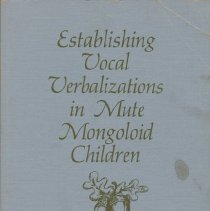 """Image of RJ506.M4 B8 - Book: """"Establishing Vocal Verbalizations in Mute Mongoloid Children"""" by Ronald Buddenhagen.  A study based at Wyoming State Training School."""